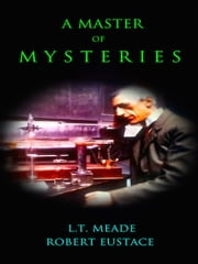 A Master of Mysteries ebook by L.T. Meade & Robert Eustace