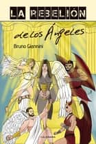 La rebelión de los ángeles eBook by Bruno Giannini