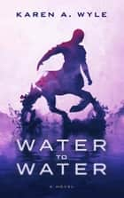 Water to Water ebook by Karen A. Wyle