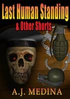 Last Human Standing & Other Shorts ebook by A.J. Medina