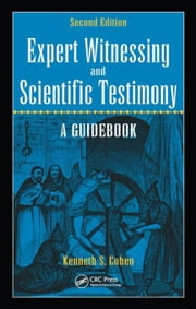 Expert Witnessing and Scientific Testimony: A Guidebook, Second Edition ebook by Cohen, Kenneth S.