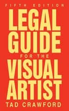 Legal Guide for the Visual Artist ebook by Tad Crawford