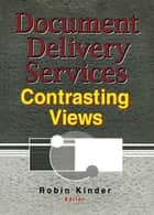 Document Delivery Services - Contrasting Views ebook by Linda S Katz, Robin Kinder