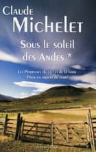 Sous le soleil des Andes - Tome 1 ebook by Claude MICHELET