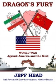 Dragon's Fury - World War against America and the West ebook by Head, Jeff