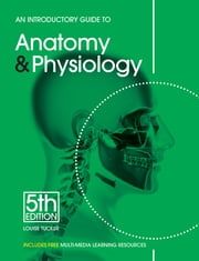 An Introductory Guide to Anatomy & Physiology ebook by Louise Tucker