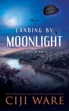 Landing by Moonlight - A Novel of WW II ebook by