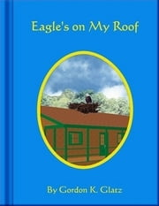 Eagles On My Roof ebook by Sophia Salman,Gordon K. Glatz