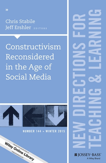 Constructivism Reconsidered in the Age of Social Media - New Directions for Teaching and Learning, Number 144 ebook by