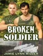 Broken Soldier ebook by Jamie Lynn Miller