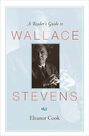 A Reader's Guide to Wallace Stevens ebook by Eleanor Cook