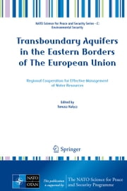 Transboundary Aquifers in the Eastern Borders of The European Union - Regional Cooperation for Effective Management of Water Resources ebook by Tomasz Nałęcz
