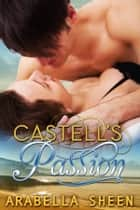 Castell's Passion ebook by Arabella Sheen