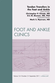 Tendon Transfers In the Foot and Ankle, An Issue of Foot and Ankle Clinics ebook by Chris Chiodo,Eric M. Bluman
