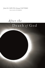 After the Death of God ebook by Gianni Vattimo,John D. Caputo,Jeffrey W. Robbins