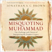 Misquoting Muhammad - The Challenge and Choices of Interpreting the Prophet's Legacy audiobook by Jonathan A.C. Brown
