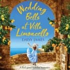 Wedding Bells at Villa Limoncello - A feel good holiday romance audiobook by Daisy James