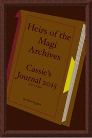 Heirs of the Magi Archives: Cassie's Journal 2015 - Part One ebook by Steve Leggett