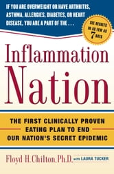 Inflammation Nation - The First Clinically Proven Eating Plan to End Our Nation's Secret Epidemic ebook by Ph.D. Floyd H. Chilton, Ph.D.
