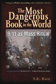 The Most Dangerous Book in the World: 9/11 as Mass Ritual - 9/11 as Mass Ritual ebook by S. K. Bain,Peter Levenda