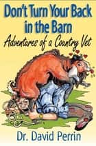 Don't Turn Your Back in the Barn ebook by