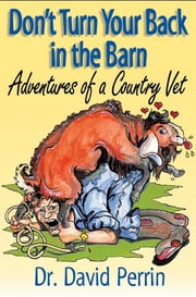 Don't Turn Your Back in the Barn ebook by Dr. Dave Perrin,Wendy Liddle