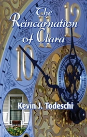 The Reincarnation of Clara ebook by Kevin J Todeschi