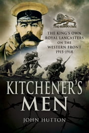 Kitchener's Men - The King's Own Royal Lancasters on the Western Front 1915-1918 ebook by John   Hutton