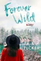 Forever Wild - A Novella eBook by K.A. Tucker