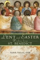 Lent and Easter Wisdom From St. Benedict ebook by Judith Sutera