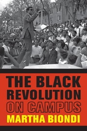The Black Revolution on Campus ebook by Martha Biondi