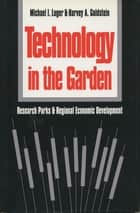 Technology in the Garden ebook by Michael I. Luger,Harvey A. Goldstein