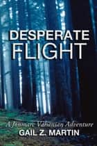 Desperate Flight ebook by Gail Z. Martin