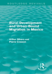 Rural Development and Urban-Bound Migration in Mexico ebook by Arthur Silvers,Pierre Crosson
