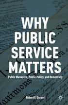 Why Public Service Matters ebook by R. Durant