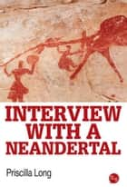 Interview with a Neandertal ebook by Priscilla Long