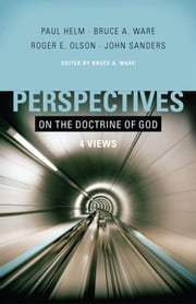 Perspectives on the Doctrine of God ebook by Bruce Ware,Paul Helm,Roger Olson,John Sanders