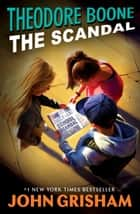 Theodore Boone: The Scandal ebook by John Grisham