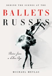 Behind the Scenes at the Ballets Russes - Stories from a Silver Age ebook by Michael Meylac, Rosanna Kelly, Ismene Brown
