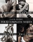 Lucia Jordan's Four Series Collection: Captivated, The Playboy, Guilty, Falling ebook by Lucia Jordan