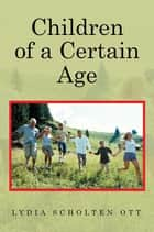 Children of a Certain Age ebook by Lydia Scholten Ott
