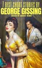 7 best short stories by George Gissing ebook by George Gissing, August Nemo