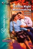 A Little Night Matchmaking ebook by Debrah Morris