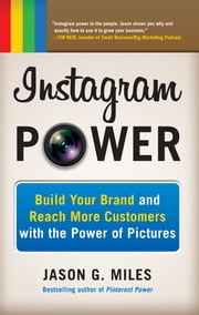 Instagram Power: Build Your Brand and Reach More Customers with the Power of Pictures ebook by Jason Miles