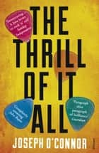 The Thrill of it All ebooks by Joseph O'Connor