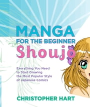 Manga for the Beginner Shoujo ebook by Christopher Hart