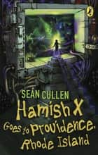 Hamish X Goes to Providence Rhode Island ebook by Sean Cullen