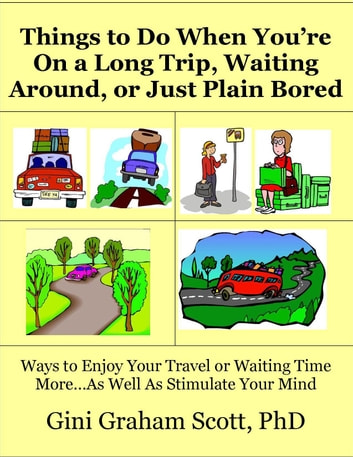 Things to Do When You're On a Long Trip, Waiting Around, or Just Plain Bored eBook by Gini Graham Scott