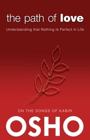 The Path of Love - Understanding that Nothing is Perfect in Life ebook by Osho
