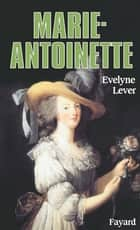 Marie-Antoinette ebook by Evelyne Lever